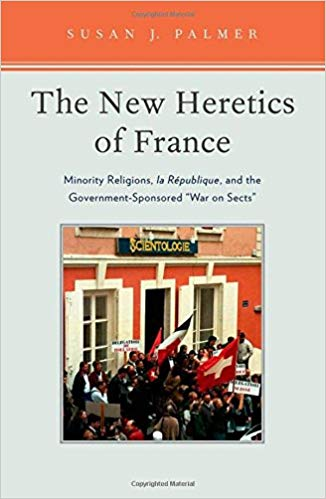 The New Heretics of France Minority Religions la Republique and the Government-Sponsored War on Sects