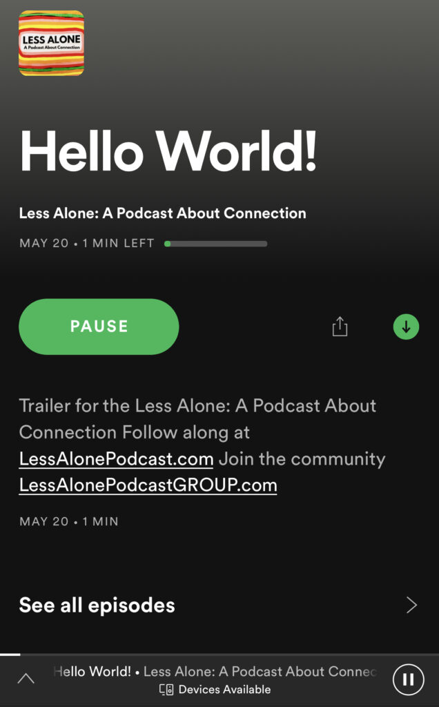 Less Alone A Podcast About Connection now available on Spotify
