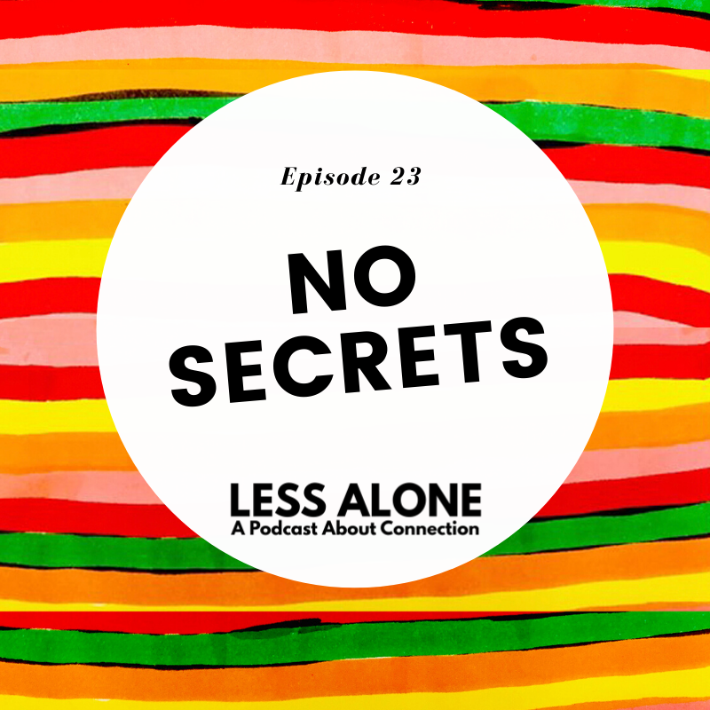 No Secrets w/ Feather Berkower of ParentingSafeChildren.com - Less Alone: A Podcast About Connection