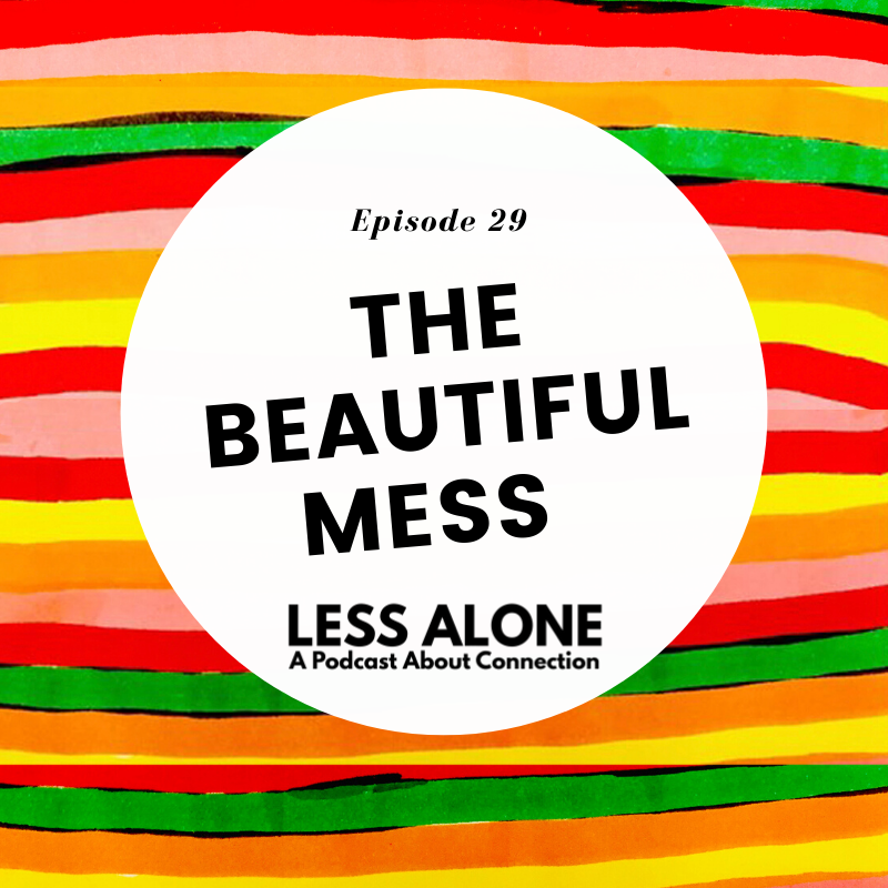 The Beautiful Mess w/ Ariel Britt of Beauty in the Grit Podcast - Less Alone: A Podcast About Connection