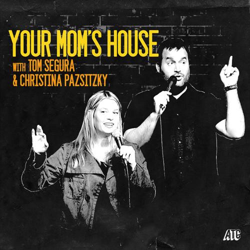 Your Mom's House with Christina Pazsitzky and Tom Segura