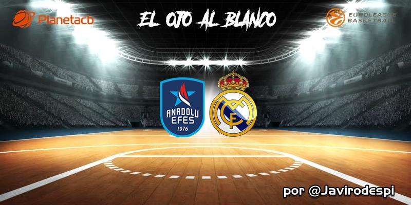 CRÓNICA   EL OJO AL BLANCO   Remontada con gloria: Anadolu Efes 82 – 84 Real Madrid