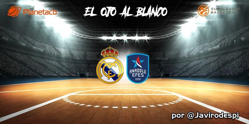 CRÓNICA   EL OJO AL BLANCO   Esfuerzo con premio: Real Madrid 92 – 84 Anadolu Efes