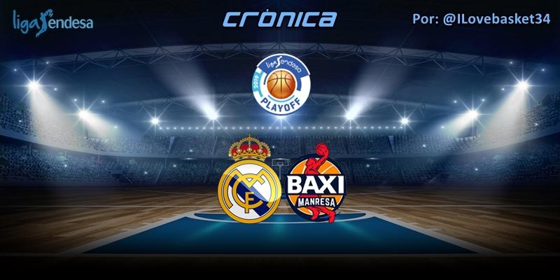 CRÓNICA   Real Madrid 98 – 75 Baxi Manresa   Liga Endesa   Playoff   1/4 Final   Partido 1
