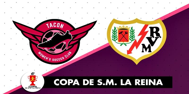 NOTICIAS   El CD Tacon se enfrentara al Rayo Vallecano en octavos de final de la Copa de la Reina