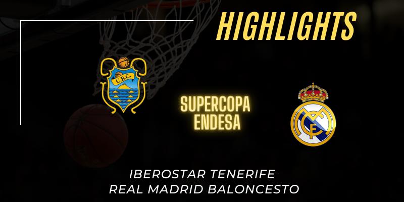 VÍDEO | Highlights | Iberostar Tenerife vs Real Madrid | Supercopa Endesa | Semifinal