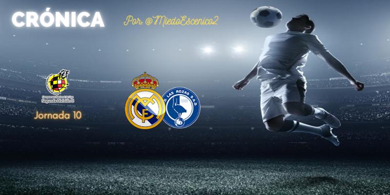 CRÓNICA   Ibai el calbo contra el gen ganador: Real Madrid Castilla 3 – 1 Las Rozas