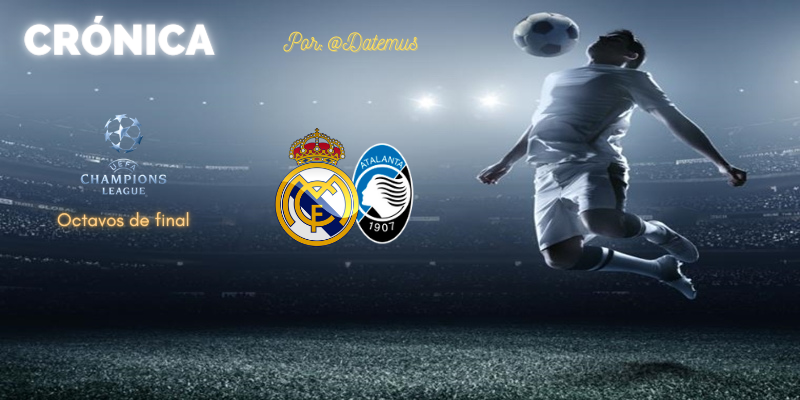 CRÓNICA   Volviendo a cuartos con un partido precioso: Real Madrid 3 – 1 Atalanta