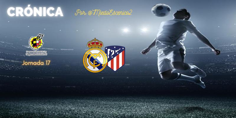 CRÓNICA | Porno del duro: Real Madrid Castilla 3 – 1 Atlético de Madrid B
