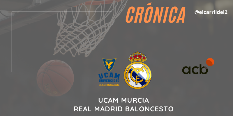 CRÓNICA   Arbitrajes permisivos: UCAM Murcia 58 – 74 Real Madrid