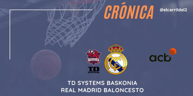 CRÓNICA   Seriedad maxima: TD Systems Baskonia 74 – 85 Real Madrid