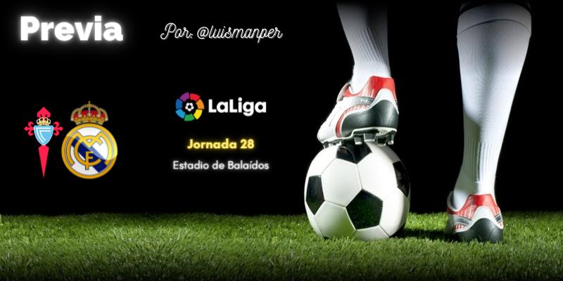 PREVIA | Celta vs Real Madrid: Papá Real Madrid