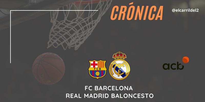 CRÓNICA | Orgullo y pasión: FC Barcelona 85 – 87 Real Madrid Baloncesto