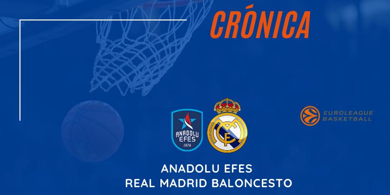 CRÓNICA   Mil gracias: Anadolu Efes 88 – 83 Real Madrid Baloncesto