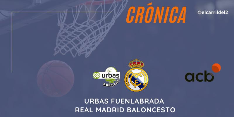 CRÓNICA | Imparables: Urbas Fuenlabrada 76 – 90 Real Madrid Baloncesto