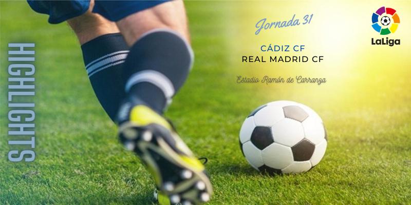 VÍDEO   Highlights   Cádiz vs Real Madrid   LaLiga   Jornada 31
