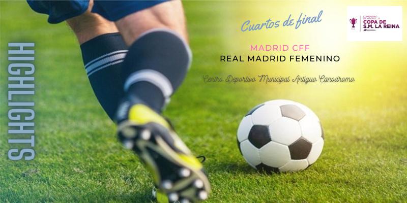 VÍDEO | Highlights | Madrid CFF vs Real Madrid Femenino | Copa de la Reina | Cuartos de final