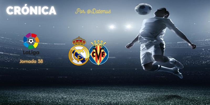 CRÓNICA   Crónica de una muerte anunciada: Real Madrid 2 – 1 Villarreal