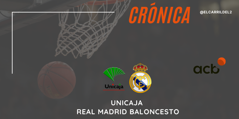 CRÓNICA | Temporada regular de record: Unicaja 90 – 96 Real Madrid Baloncesto