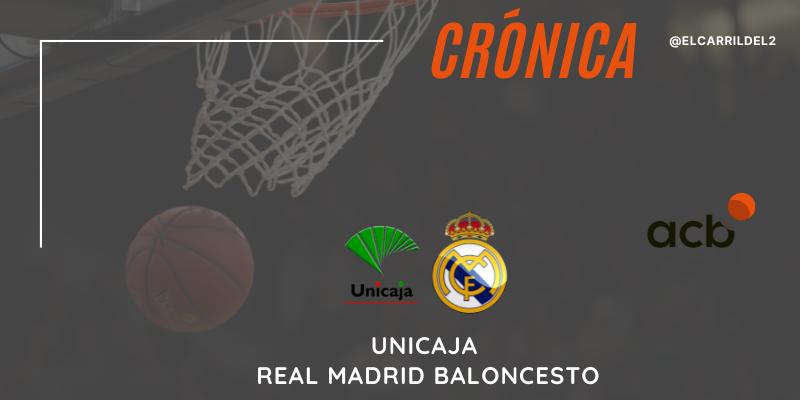 CRÓNICA   Temporada regular de record: Unicaja 90 – 96 Real Madrid Baloncesto