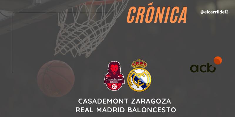 CRÓNICA | A triple limpio: Casademont Zaragoza 89 – 98 Real Madrid Baloncesto