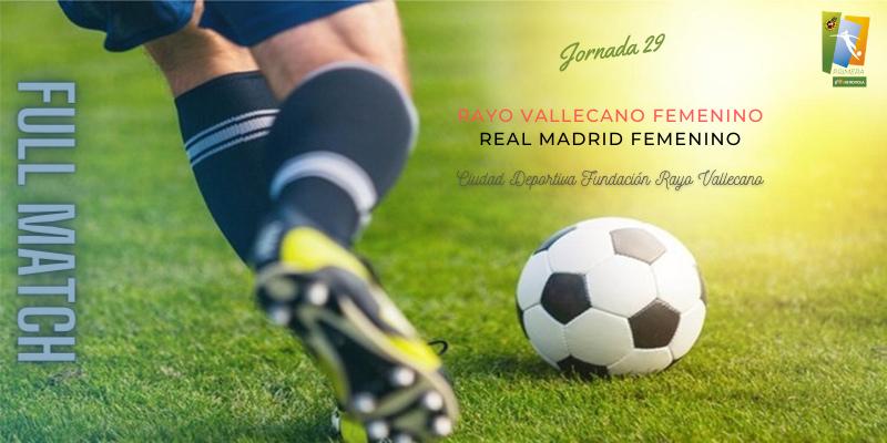 VÍDEO   Partido   Rayo Vallecano Femenino vs Real Madrid Femenino   Primera Iberdrola   Jornada 29