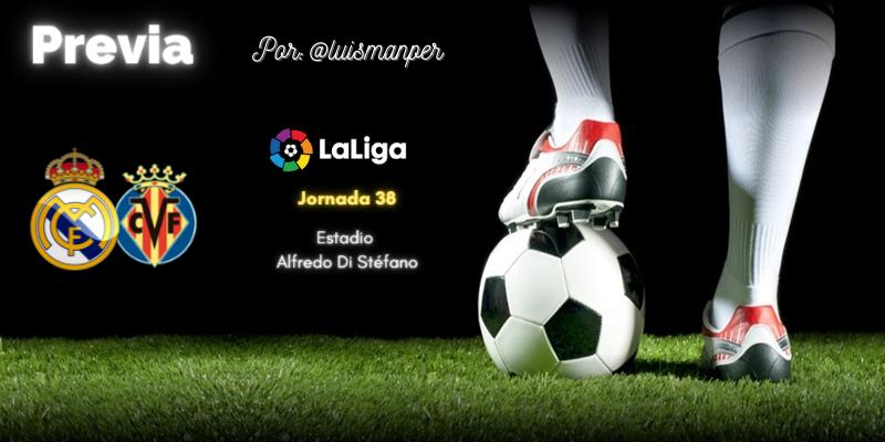 PREVIA   Real Madrid vs Villarreal: Hasta el final, vamos Real