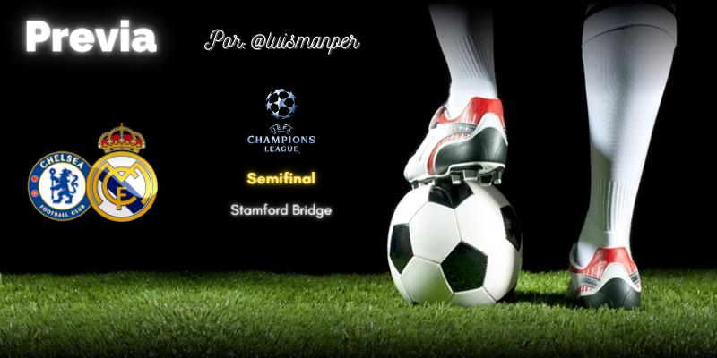 PREVIA   Chelsea vs Real Madrid: A un paso de la gloria