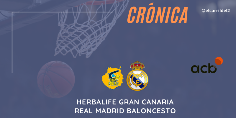 CRÓNICA   A semifinales: Herbalife Gran Canaria 75 – 81 Real Madrid Baloncesto