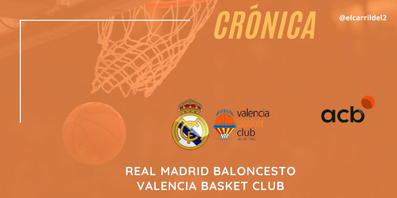 CRÓNICA   ¡Hasta el final, vamos Real!: Real Madrid Baloncesto 80 – 77 Valencia Basket Club