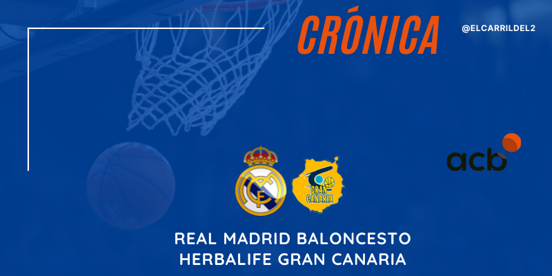 CRÓNICA   Diez minutos colosales: Real Madrid Baloncesto 103 – 79 Herbalife Gran Canaria