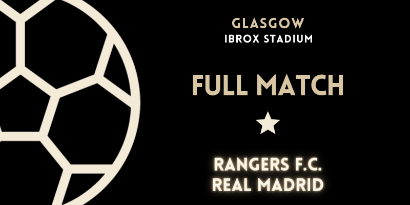 VÍDEO | Full match | Rangers F.C. vs Real Madrid | Pretemporada | Amistoso