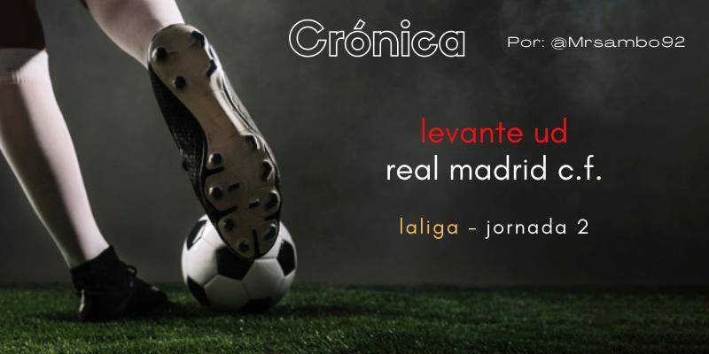 CRÓNICA   Una locura vistosa y una manta corta: Levante 3 – 3 Real Madrid