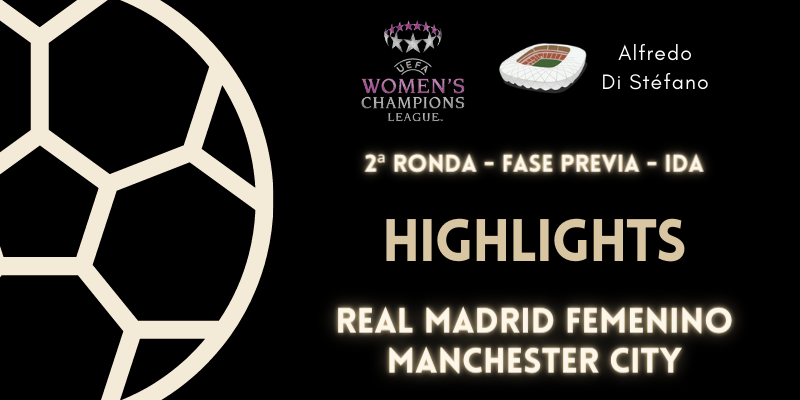 VÍDEO | Highlights | Real Madrid Femenino vs Manchester City | Women's Champions League | 2ª Ronda | Fase Previa