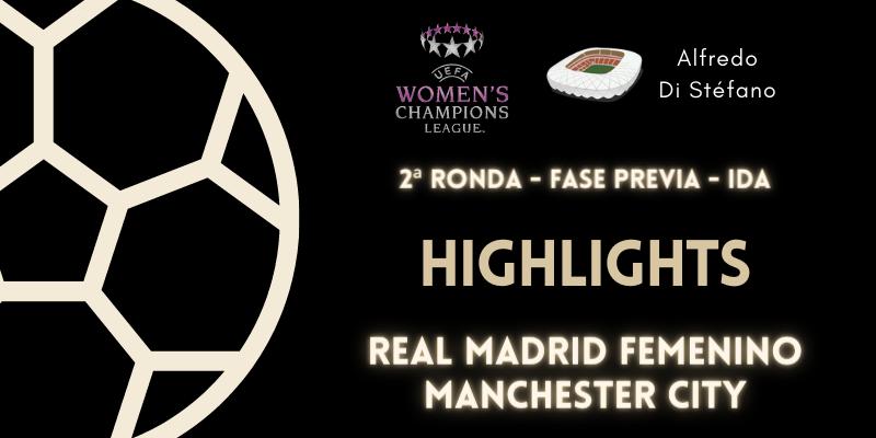 VÍDEO   Highlights   Real Madrid Femenino vs Manchester City   Women's Champions League   2ª Ronda   Fase Previa