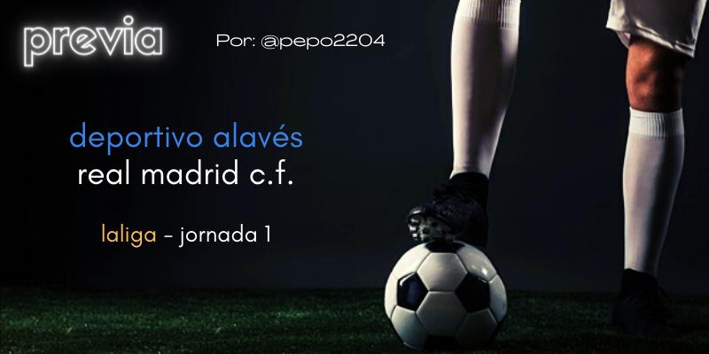 PREVIA   Deportivo Alavés vs Real Madrid: Que LaLiga no nos arruine el verano