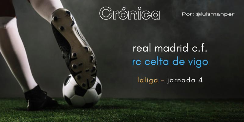 CRÓNICA   Hogar, dulce hogar: Real Madrid 5 – 2 Celta de Vigo
