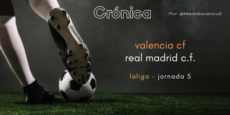 CRÓNICA   Amor intergeneracional: Valencia 1 – 2 Real Madrid