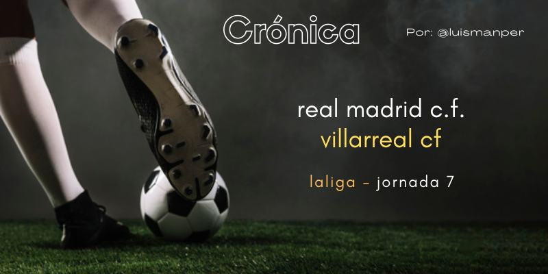 CRÓNICA | Zapatero, a tus zapatos: Real Madrid 0 – 0 Villarreal