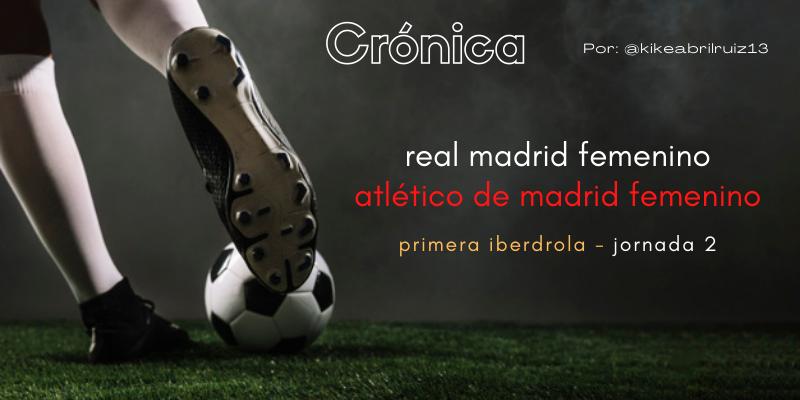 CRÓNICA | Mucho por hacer: Real Madrid Femenino 0 – 2 Atlético de Madrid Femenino