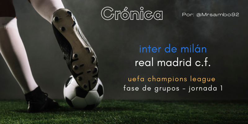 CRÓNICA   MingaForce: Inter de Milán 0 – 1 Real Madrid
