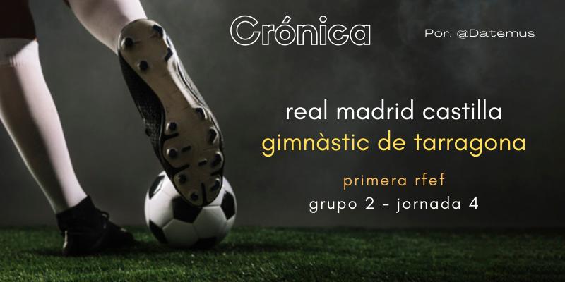 CRÓNICA   Arandando, que es gerundio: Real Madrid Castilla 2 – 1 Gimnàstic de Tarragona
