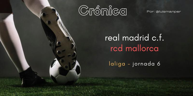 CRÓNICA | Juventud, divino tesoro: Real Madrid 6 – 1 RCD Mallorca