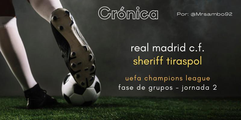 CRÓNICA | Bang, bang: Real Madrid 1 – 2 Sheriff Tiraspol