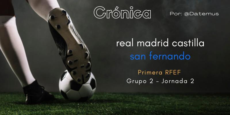 CRÓNICA   Exhibición de la mano de Arribas: Real Madrid Castilla 4 – 0 San Fernando