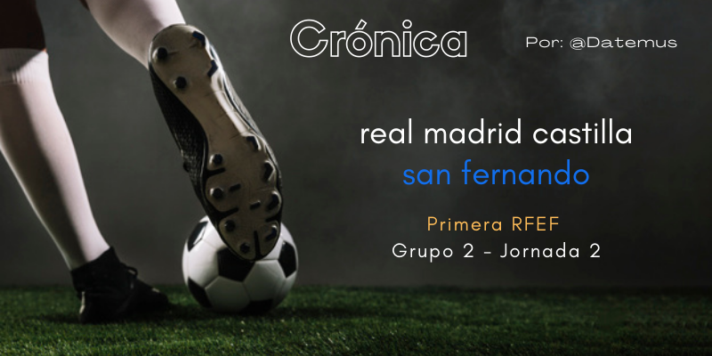 CRÓNICA | Exhibición de la mano de Arribas: Real Madrid Castilla 4 – 0 San Fernando