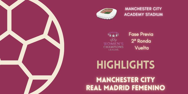 VÍDEO | Highlights | Manchester City vs Real Madrid Femenino | UWCL | Fase Previa | 2ª Ronda | Vuelta