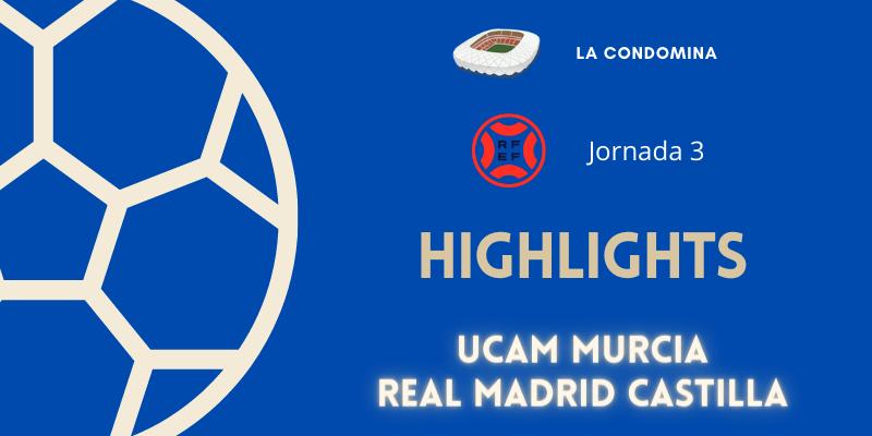 VÍDEO | Highlights | UCAM Murcia vs Real Madrid Castilla | Primera RFEF | Grupo 2 | Jornada 3
