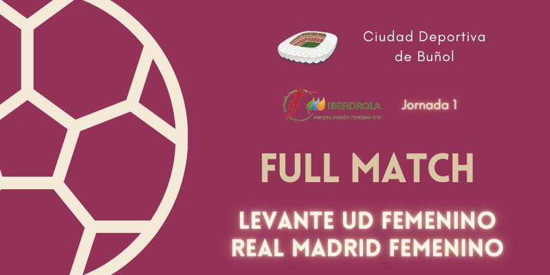 VÍDEO | Partido | Levante UD Femenino vs Real Madrid Femenino | Primera Iberdrola | Jornada 1