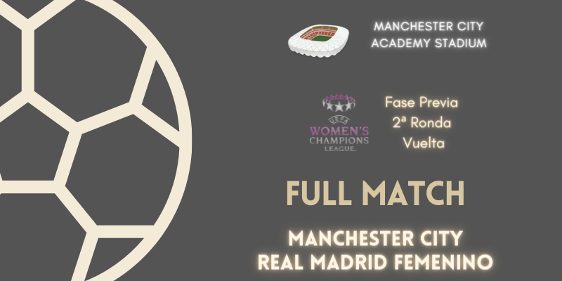 VÍDEO | Full match | Manchester City vs Real Madrid Femenino | Fase Previa | 2ª Ronda | Vuelta